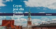 Czym jest dla Ciebie miasto Poznań?